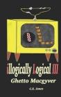 illogically Logical III: Ghetto Macgyver Cover Image