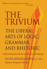 The Trivium: The Liberal Arts of Logic, Grammar, and Rhetoric Cover Image