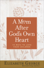 A Mom After God's Own Heart: 10 Ways to Love Your Children Cover Image