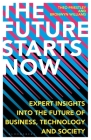 The Future Starts Now: Expert Insights into the Future of Business, Technology and Society Cover Image