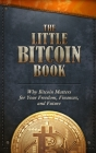 The Little Bitcoin Book: Why Bitcoin Matters for Your Freedom, Finances, and Future Cover Image