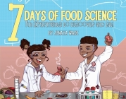 7 DAYS OF FOOD SCIENCE: Fun Experiments to Discover and Eat! Cover Image