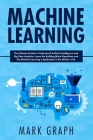 Machine Learning: The Ultimate Guide to Understand Artificial Intelligence and Big Data Analytics. Learn the Building Block Algorithms a Cover Image