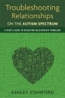 Troubleshooting Relationships on the Autism Spectrum: A User's Guide to Resolving Relationship Problems Cover Image