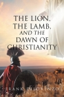 The Lion, the Lamb, and the Dawn of Christianity Cover Image