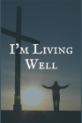 I'm Living Well: The Substance Dependence Recovery Writing Notebook Cover Image