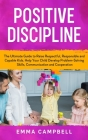 Positive Discipline: The Ultimate Guide to Raise Respectful, Responsible and Capable Kids. Help Your Child Develop Problem-Solving Skills, Cover Image