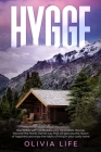 Hygge: How to live with mindfulness your minimalistic lifestyle. Discover the Nordic Danish way that will give you the reason Cover Image