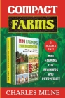 Compact Farms (2 Books in 1): Mini Farming for Beginners and Intermediate Cover Image