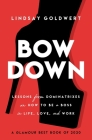 Bow Down: Lessons from Dominatrixes on How to Be a Boss in Life, Love, and Work Cover Image