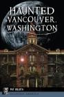 Haunted Vancouver, Washington Cover Image