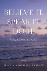 Believe It. Speak It. Do It.: Finding Peace Within Your Purpose Cover Image