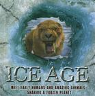 Ice Age: Meet Early Humans and Amazing Animals Sharing a Frozen Planet Cover Image