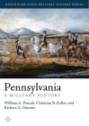 Pennsylvania: A Military History (Westholme State Military History Series) Cover Image