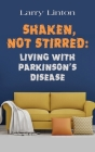 Shaken, Not Stirred: Living with Parkinson's Disease Cover Image