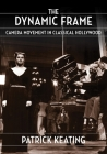 The Dynamic Frame: Camera Movement in Classical Hollywood (Film and Culture) Cover Image