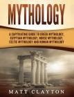 Mythology: A Captivating Guide to Greek Mythology, Egyptian Mythology, Norse Mythology, Celtic Mythology and Roman Mythology Cover Image