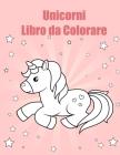 Unicorni Libro da Colorare: Per i bambini dai 4-8; Magic Collection di divertimento e facile Unicorn, Unicorn amici e altri Cute Baby Animals Dise Cover Image