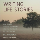 Writing Life Stories Lib/E: How to Make Memories Into Memoirs, Ideas Into Essays and Life Into Literature Cover Image