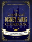 The Unofficial Disney Parks Cookbook: From Delicious Dole Whip to Tasty Mickey Pretzels, 100 Magical Disney-Inspired Recipes (Unofficial Cookbook) Cover Image
