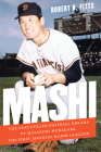 Mashi: The Unfulfilled Baseball Dreams of Masanori Murakami, the First Japanese Major Leaguer Cover Image