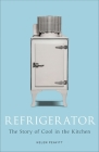 Refrigerator: The Story of Cool in the Kitchen Cover Image