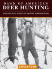 Dawn of American Deer Hunting: A Photographic Odyssey of Whitetail Hunting History Cover Image