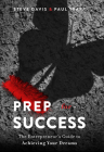 Prep for Success: The Entrepreneur's Guide to Achieving Your Dreams Cover Image