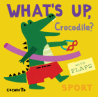 What's Up Crocodile?: Sport (What's Up? #4) Cover Image