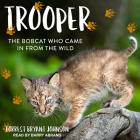Trooper: The Bobcat Who Came in from the Wild Cover Image