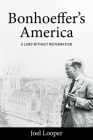 Bonhoeffer's America: A Land Without Reformation Cover Image