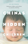 China's Hidden Children: Abandonment, Adoption, and the Human Costs of the One-Child Policy Cover Image
