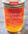 Foolproof Preserving: A Guide to Small Batch Jams, Jellies, Pickles, Condiments & More Cover Image