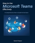 How to Use Microsoft Teams Effectively: A Comprehensive How-to Guide for End Users Cover Image