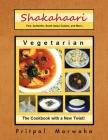 Shakahaari: The Vegetarian Gourmet Fine, Authentic Indian Vegetarian Cuisine Cover Image