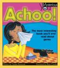 Achoo!: The Most Interesting Book You'll Ever Read about Germs (Mysterious You) Cover Image