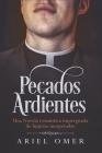 Pecados Ardientes: Una Novela romántica impregnada de lujurias inesperadas Cover Image