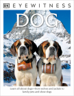 DK Eyewitness Books: Dog: Learn All About Dogs from Wolves and Jackals to Family Pets and Show Dogs Cover Image