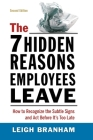 The 7 Hidden Reasons Employees Leave: How to Recognize the Subtle Signs and ACT Before It's Too Late Cover Image