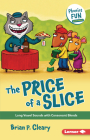 The Price of a Slice: Long Vowel Sounds with Consonant Blends (Phonics Fun #4) Cover Image