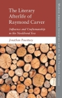 The Literary Afterlife of Raymond Carver: Influence and Craftmanship in the Neoliberal Era Cover Image