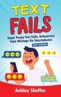 Text Fails: Super Funny Text Fails, Autocorrect Fails Mishaps On Smartphones (New Version) Cover Image
