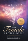 The Female Archangels: Evolutionary Teachings To Heal & Empower Your Life Cover Image