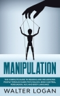 Manipulation: The Complete Guide to Reading and Influencing People through Dark Psychology, Mind Control, Persuasion, NLP, and Body Cover Image