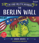 Berlin Wall: A Big Story for Little Historians Cover Image