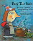 Fairy Tale Feasts: A Literary Cookbook for Young Readers and Eaters Cover Image