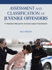 Assessment and Classification of Juvenile Offenders: A Treatment Manual for Criminal Justice Practitioners Cover Image