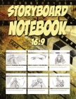 Storyboard Notebook 16: 9: Blank Templates For Storyboards with 16:9 Panels Used by Video and Film Directors, and for Creating Storyboard Layo Cover Image