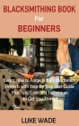 Blacksmithing Book for Beginners: Learn How to Forge 15 Easy Blacksmith Projects with Step By Step User Guide Plus Tips, Tools and Techniques to Get Y Cover Image