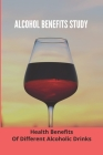 Alcohol Benefits Study: Health Benefits Of Different Alcoholic Drinks: Alcohol And Healthy Food Cover Image